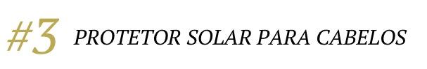 DICA 03 protetor solar para cabelos