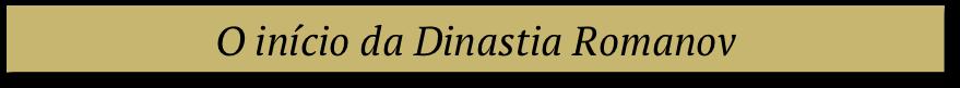 DINASTIA ROMANOV HISTORIA DA RUSSIA